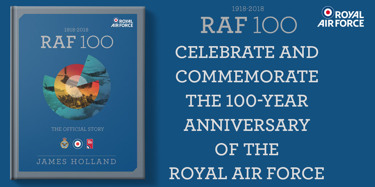 RAF 100: The Official Story by James Holland